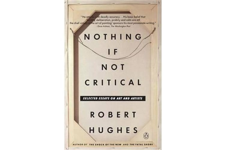 Nothing If not Critical - Selected Essays On Art And Artists