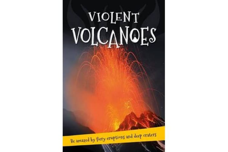 It's All About... Violent Volcanoes - Everything You Want to Know about These Mountains of Fire in One Amazing Book