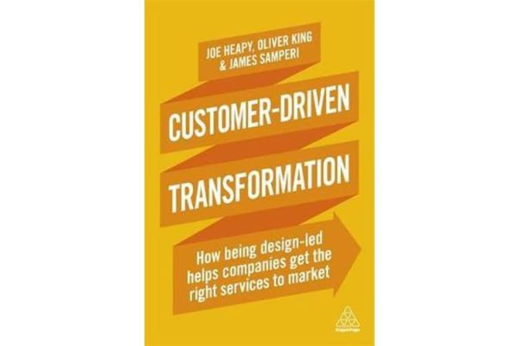 Customer-Driven Transformation - How Being Design-led Helps Companies Get the Right Services to Market