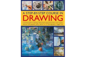 A Step-by-step Course in Drawing - A Practical Guide to Drawing, with Projects Using Soft Pencils, Conte Crayons, Charcoal and Graphite Sticks, Shown in 175 Photographs