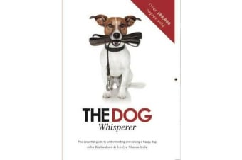 The Dog Whisperer - The Essential Guide to Understanding and Raising a Happy Dog