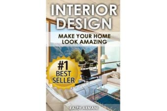 Interior Design - Make Your Home Look Amazing (Luxurious Home Decorating on a Budget)