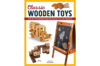 Classic Wooden Toys - Step-by-Step Instructions for 20 Built-to-Last Projects