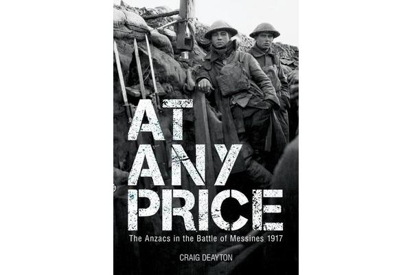 At Any Price - The Anzacs at the Battle of Messines 1917