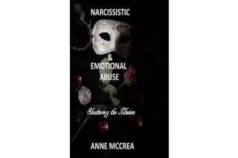 Narcissistic and Emotional Abuse - Shattering the Illusion