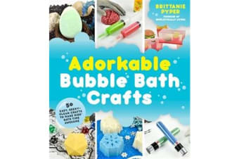 Adorkable Bubble Bath Crafts - The Geek's DIY Guide to 50 Nerdy Soaps, Suds, Bath Bombs and other Curios that Entertain Your Kids in the Tub