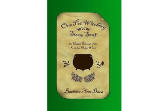 One Pot Witchery - Stone Soup - The Hidden Grimoire of the Kitchen Hedge Witch