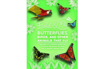 Fold & Fly Butterflies, Birds, and Other Animals that Fly - Over 25 Paper Creations that Fly