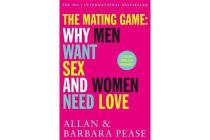 The Mating Game - Why Men Want Sex & Women Need Love