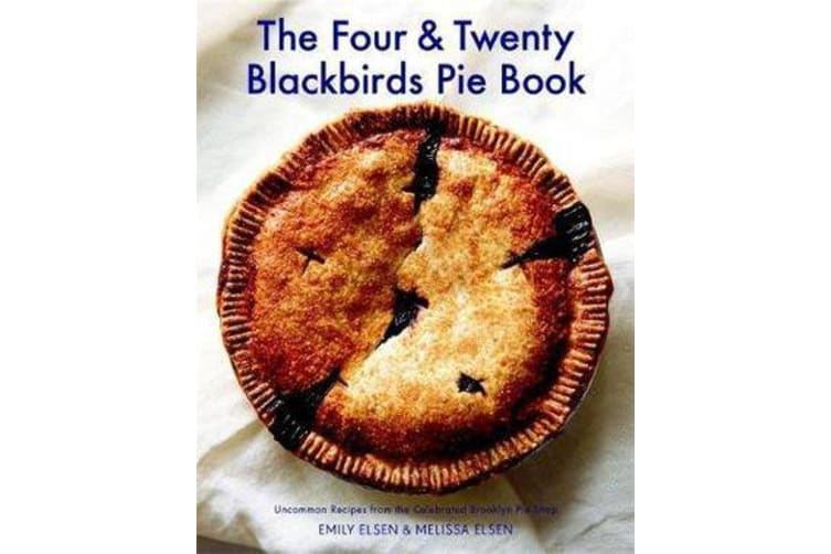 The Four & Twenty Blackbirds Pie Book - Uncommon Recipes from the Celebrated Brooklyn Pie Shop