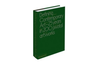 Defining Contemporary Art - 25 Years in 200 Pivotal Artworks