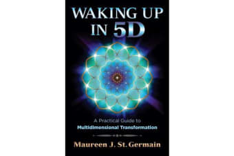 Waking Up in 5D - A Practical Guide to Multidimensional Transformation