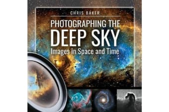 Photographing the Deep Sky - Images in Space and Time