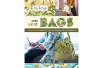 Sew What! Bags - 18 Pattern-Free Projects You Can Customize to Fit Your Needs