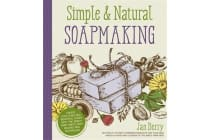 Simple & Natural Soapmaking - Create 100% Pure and Beautiful Soaps with The Nerdy Farm Wife's Easy Recipes and Techniques