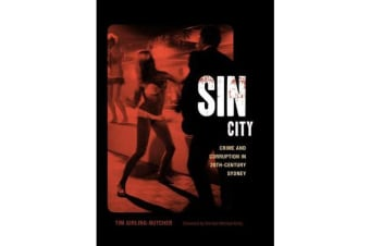 Sin City - Crime and Corruption in 20th Century Sydney