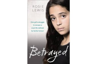Betrayed - The Heartbreaking True Story of a Struggle to Escape a Cruel Life Defined by Family Honor