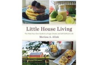 Little House Living - The Make-Your-Own Guide to a Frugal, Simple, and Self-Sufficient Life