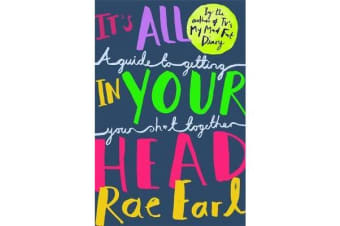 It's All In Your Head - A Guide to Getting Your Sh*t Together