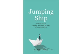 Jumping Ship - From the World of Corporate Australia to the Heart of Social Investment