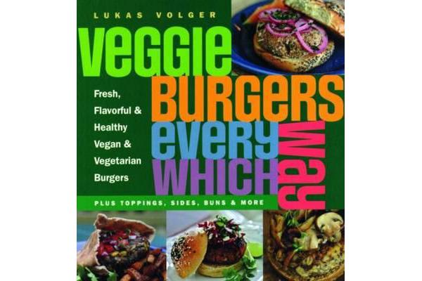 Veggie Burgers Every Which Way - Plus toppings, sides, buns & more