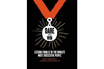 Dare to Win - Lessons from 57 of the world's most successful people