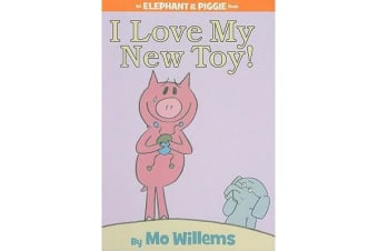 I Love My New Toy! (an Elephant and Piggie Book)