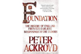 Foundation - The History of England from Its Earliest Beginnings to the Tudors