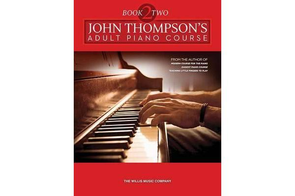 John Thompson's Adult Piano Course - Book 2 - Later Elementary to Early Intermediate Level