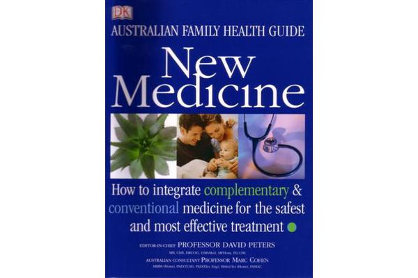 New Medicine - Australian Family Health Guide - How to Use Complementary and Conventional Medicine Together for Safe and Effective Treatment