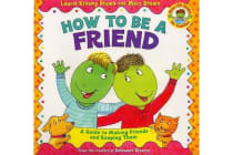 How to Be a Friend - A Guide to Making Friends and Keeping Them