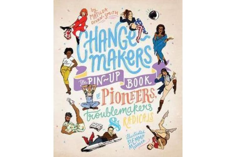 Change-makers - The pin-up book of pioneers, troublemakers and radicals