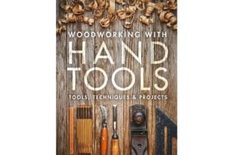 Woodworking with Hand Tools - Tools, Techniques & Projects