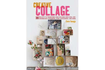 Creative Collage - 30 Projects to Transform Your Collages into Wall Art, Personalized Stationery, Home Accessories, and More