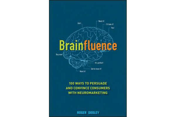 Brainfluence - 100 Ways to Persuade and Convince Consumers with Neuromarketing
