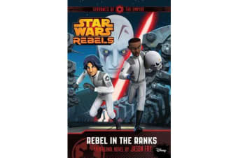 Star Wars Rebels - Servants of the Empire: Rebel in the Ranks