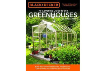 Black & Decker The Complete Guide to DIY Greenhouses, Updated 2nd Edition - Build Your Own Greenhouses, Hoophouses, Cold Frames & Greenhouse Accessories