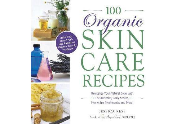 Image of 100 Organic Skincare Recipes - Make Your Own Fresh and Fabulous Organic Beauty Products