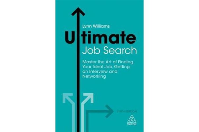 Ultimate Job Search - Master the Art of Finding Your Ideal Job, Getting an Interview and Networking
