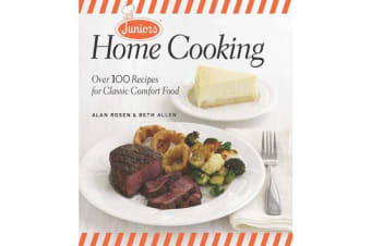 Junior's Home Cooking - Over 100 Recipes for Classic Comfort Food