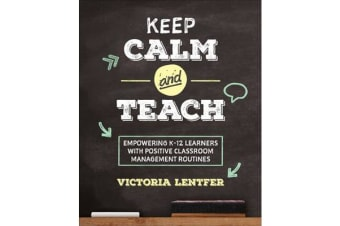 Keep CALM and Teach - Empowering K-12 Learners With Positive Classroom Management Routines