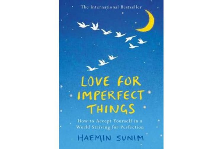 Love for Imperfect Things - The Sunday Times Bestseller: How to Accept Yourself in a World Striving for Perfection