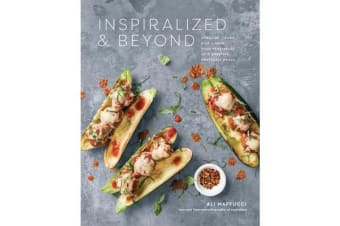 Inspiralize and Beyond - Spiralize, Chop, Rice, and Mash Your Vegetables into Creative, Craveable Meals