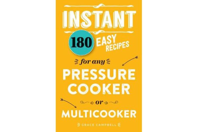 Instant - 180 Easy Recipes for Any Pressure Cooker or Multicooker