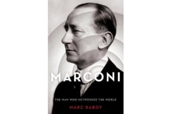 Marconi - The Man Who Networked the World
