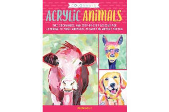 Colorways: Acrylic Animals - Tips, techniques, and step-by-step lessons for learning to paint whimsical artwork in vibrant acrylic