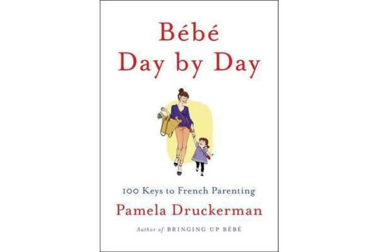 Bebe Day by Day - 100 Keys to French Parenting