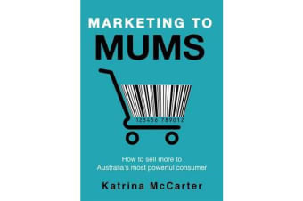Marketing to Mums - How to sell more to Australia's most powerful consumer