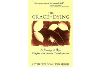 The Grace in Dying - A Message of Hope, Comfort and Spiritual Transformation