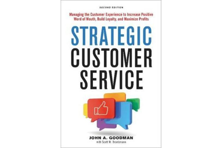 Strategic Customer Service - Managing the Customer Experience to Increase Positive Word of Mouth, Build Loyalty, and Maximize Profits